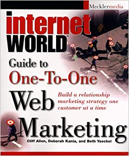 One-to-One Web Marketing: Build a Relationship Marketing Strategy One Customer at a Time