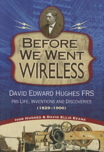 Before We Went Wireless: David Edward Hughes, His Life, Inventions and Discoveries 1831-1900 (Images from the Past)