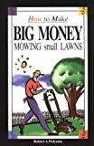 How to Make Big Money Mowing Small Lawns, Robert A. Welcome, 1568570805
