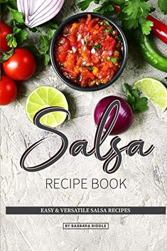 Salsa Recipe Book: Easy & Versatile Salsa Recipes by Barbara Riddle