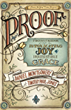 PROOF: Finding Freedom through the Intoxicating Joy of Irresistible Grace