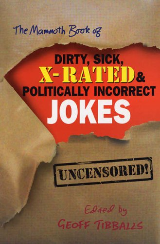 The Mammoth Book of Dirty, Sick, X-Rated and Politically Incorrect Jokes...