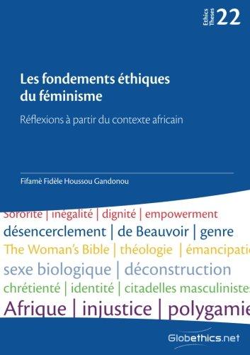 Read Online Les fondements éthiques du féminisme: Réflexions à partir du contexte africain (Globethics.net Theses Series) (Volume 22) (French Edition) pdf epub