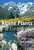 Alpine Plants of Europe: A Gardeners Guide