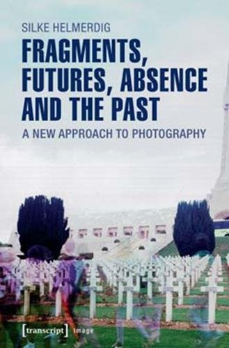 Fragments, Futures, Absence and the Past: A New Approach to Photography (Image)