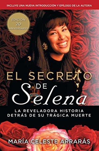 El secreto de Selena (Selena's Secret): La reveladora historia detras su tragica muerte (Atria Espanol) (Spanish Edition) [Maria Celeste Arraras] (Tapa Blanda)