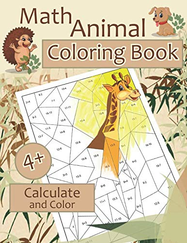 Math ANIMALS Coloring Book. Calculate and Color: Amazing Animals Math Activity Book for Kids Ages 4 - 8. Color by Numbers for Kids. Addition and Subtraction Workbook (Color By Number Math)