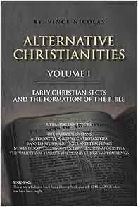 1: Alternative Christianities Volume I: Early Christian ...