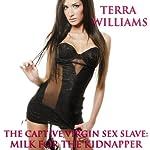The Captive Virgin Sex Slave: Milk for the Kidnapper   Terra Williams