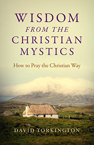 Wisdom from the Christian Mystics: How to Pray the Christian Way: How to Pray the Christian Way ()