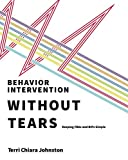 Behavior Intervention Without Tears: Keeping FBAs and BIPs Simple