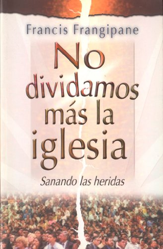 No dividamos mas la Iglesia (Spanish Edition) by Editorial Desafio