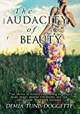 The Audacity of Beauty: True stories of women overcoming negative body image, painful life events, and low self-esteem. Workbook Included