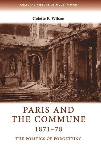 Paris and the Commune 1871-78: The politics of forgetting (Cultural History of Modern War)
