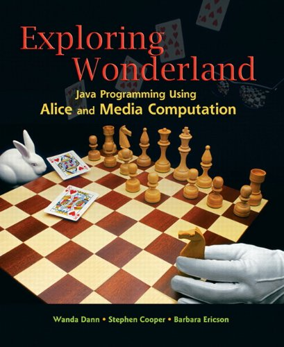 Exploring Wonderland: Java Programming Using Alice and Media Computation by Dann, Wanda/ Cooper, Stephen/ Ericson, Barbara