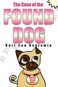 The Case of the Found Dog: An Aspen and Eva Adventure Chapter Book for Kids (Montana Friends Adventure Book 1) by [Benjamin, Kari Sue]