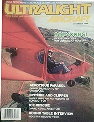 Ultralight Aircraft December 1984 - Copycubs! - Six J-3 Look-alikes That Changed an Industry