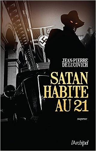 Satan habite au 21 de Jean-Pierre De LUCOVICH