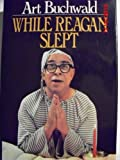 While Reagan Slept, Art Buchwald, 0399128417