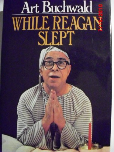 While Reagan Slept by Art Buchwald