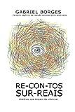 Re-Con-Tos-Sur-Reais: Histórias Que Brotam Da Vida Real (Portuguese Edition)