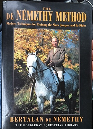The De Nemethy Method: Modern Techniques for Training the Show Jumper and Its Rider by Doubleday