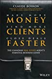 Make More Money, Find More Clients, Close Deals Faster: The Canadian Real Estate AgentÂs Essential Business Guide