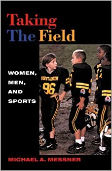 Book Taking the Field: Women, Men, and Sports by Michael A. Messner (2002-07-17)