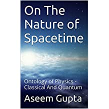 On The Nature of Spacetime: Ontology of Physics - Classical And Quantum