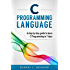 C Programming: Language: A Step by Step Beginner's Guide to Learn C Programming in 7 Days (English Edition)