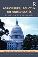 Agricultural Policy in the United States: Evolution and Economics (Routledge Textbooks in Environmental and Agricultural Economics)