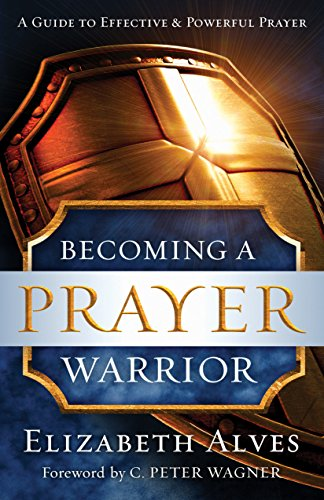 Becoming a prayer warrior kindle edition by elizabeth alves c becoming a prayer warrior by alves elizabeth fandeluxe Image collections