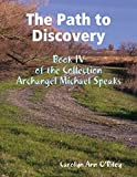 The Path to Discovery: Book IV of the Collection Archangel Michael Speaks
