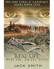 Real Life Psychic Detectives: True Crime Stories of Clairvoyants Solving Murder Cases