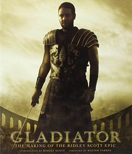 Gladiator: The Making of the Ridley Scott Epic (Pictorial Moviebook) (Pictures Of Gladiators)