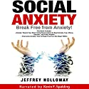 Social Anxiety: Break Free from Anxiety! Audiobook by Jeffrey Holloway Narrated by Kevin F. Spalding
