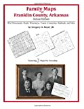 Family Maps of Franklin County, Arkansas, Deluxe Edition : With Homesteads, Roads, Waterways, Towns, Cemeteries, Railroads, and More, Boyd, Gregory A., 1420314718