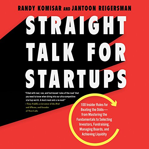 Straight Talk for Startups: 100 Insider Rules for Beating the Odds - From Mastering the Fundamentals to Selecting Investors, Fundraising, Managing Boards, and Achieving Liquidity by HarperAudio