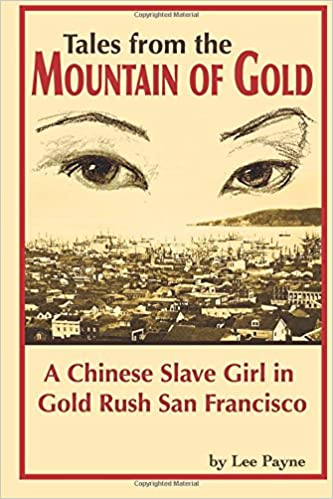 Tales from the Mountain of Gold: A Chinese Slave Girl in Gold Rush