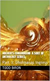 Archer's Conundrum: A Sort of Anthology Series: Part 3: Dholmanas Ingress
