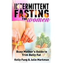 Intermittent Fasting for Women: Busy Mother's Guide to Trim Belly Fat