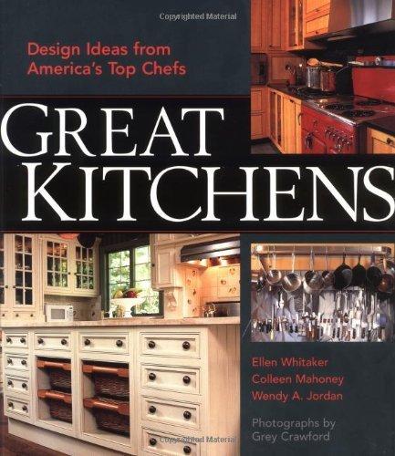 Great Kitchens: Design Ideas from America's Top Chefs [Paperback] [2001] (Author) Ellen Whitaker, Colleen Mahoney, Wendy Adler Jordan, Scott Bricher, Grey Crawford
