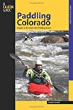 Paddling Colorado: A Guide To The State's Best Paddling Routes (Paddling Series)