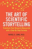 The Art of Scientific Storytelling : Transform Your Research Manuscript with a Step-By-Step Formula, Luna, Rafael, 0615821995