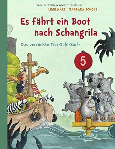 Es fährt ein Boot nach Schangrila: Das verrückte Tier-Zähl-Buch