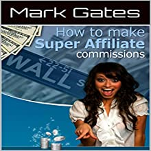 How to Make Super Affiliate Commissions Audiobook by Mark Gates Narrated by Barth Buchmann