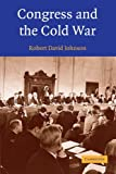 Congress and the Cold War, Robert David Johnson, 0521528852