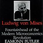 Ludwig Von Mises: Fountainhead of the Modern Microeconomics Revolution | Eamonn Butler