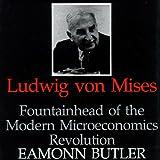 Ludwig Von Mises: Fountainhead of the Modern Microeconomics Revolution
