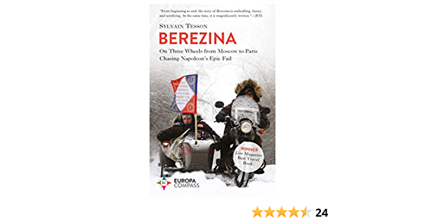 Berezina: From Moscow to Paris Following Napoleonas Epic Fail ...